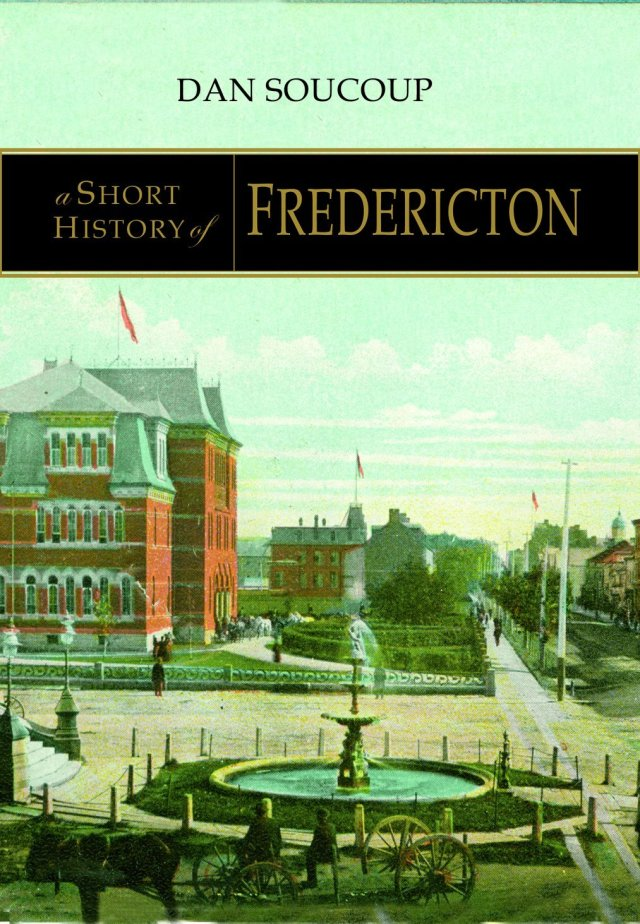 Dan Soucoup. A Short History of Fredericton (Halifax: Nimbus Publishing, 2015).